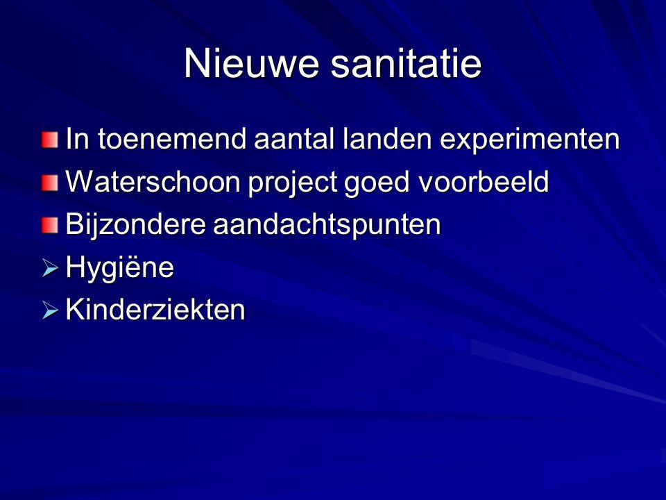 Nieuwe sanitatie In toenemend aantal landen experimenten Waterschoon project goed voorbeeld Bijzondere aandachtspunten  Hygiëne  Kinderziekten