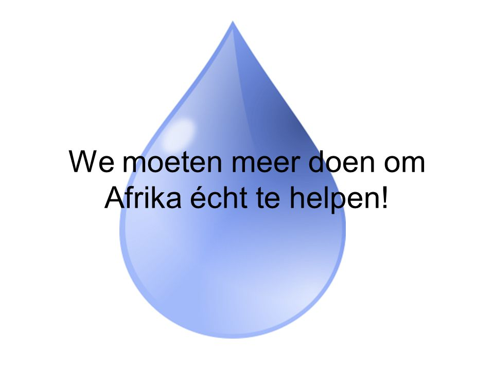 We moeten meer doen om Afrika écht te helpen!