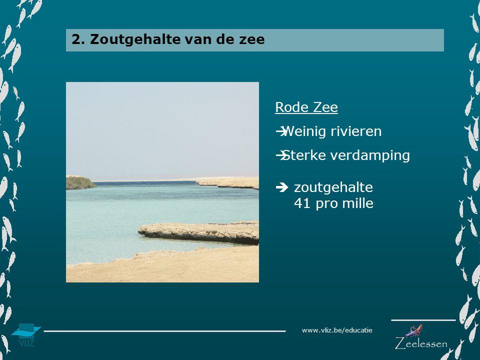 www.vliz.be/educatie 2. Zoutgehalte van de zee Rode Zee  Weinig rivieren  Sterke verdamping  zoutgehalte 41 pro mille