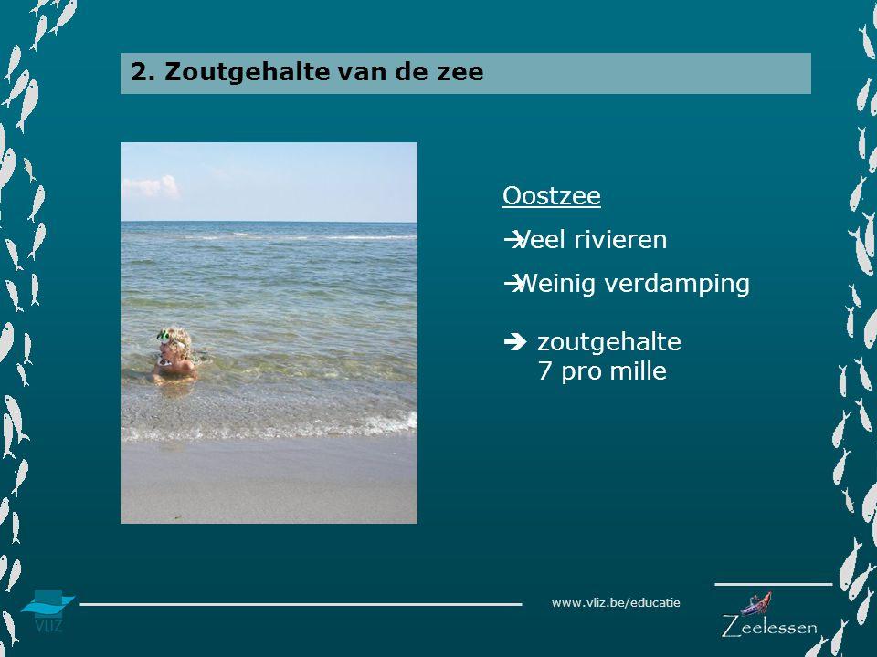 www.vliz.be/educatie 2. Zoutgehalte van de zee Oostzee  Veel rivieren  Weinig verdamping  zoutgehalte 7 pro mille