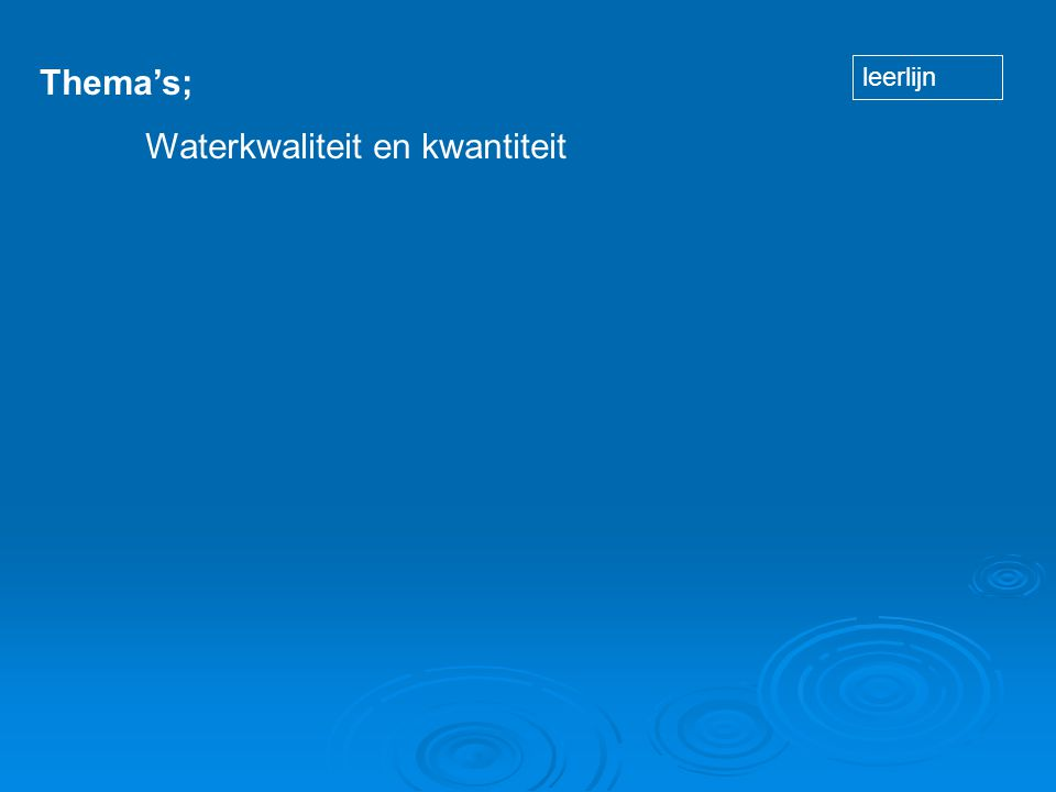 Thema's; Waterkwaliteit en kwantiteit leerlijn