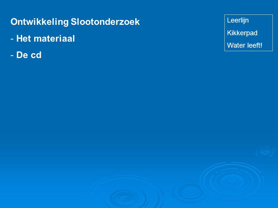 Ontwikkeling Slootonderzoek - Het materiaal - De cd Leerlijn Kikkerpad Water leeft!