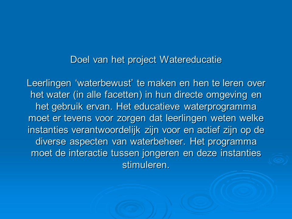Doel van het project Watereducatie Leerlingen 'waterbewust' te maken en hen te leren over het water (in alle facetten) in hun directe omgeving en het gebruik ervan.