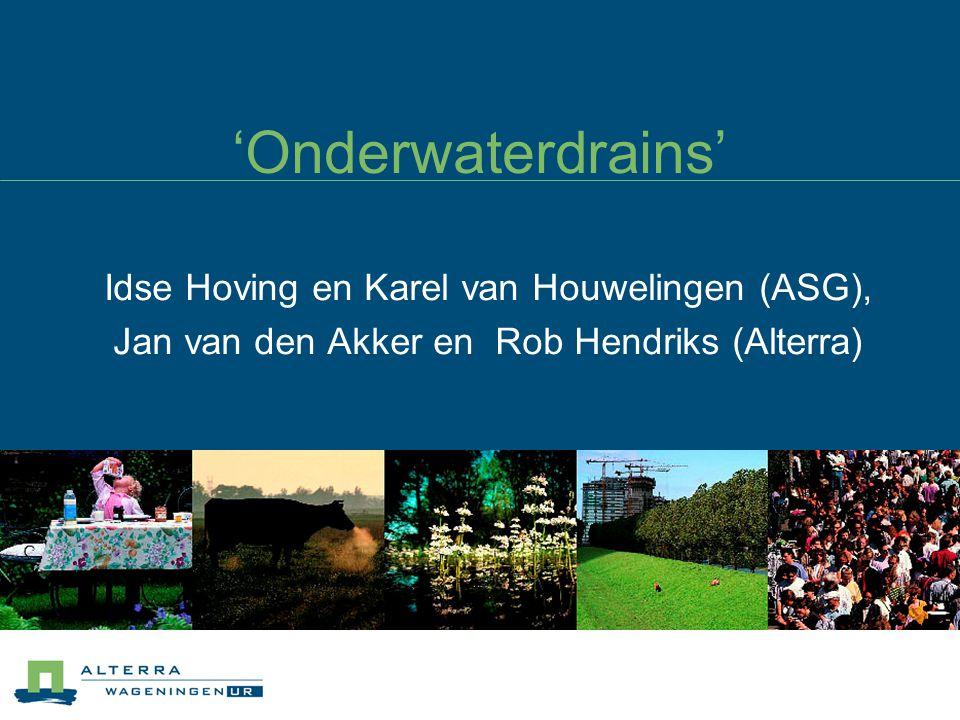 'Onderwaterdrains' Idse Hoving en Karel van Houwelingen (ASG), Jan van den Akker en Rob Hendriks (Alterra)