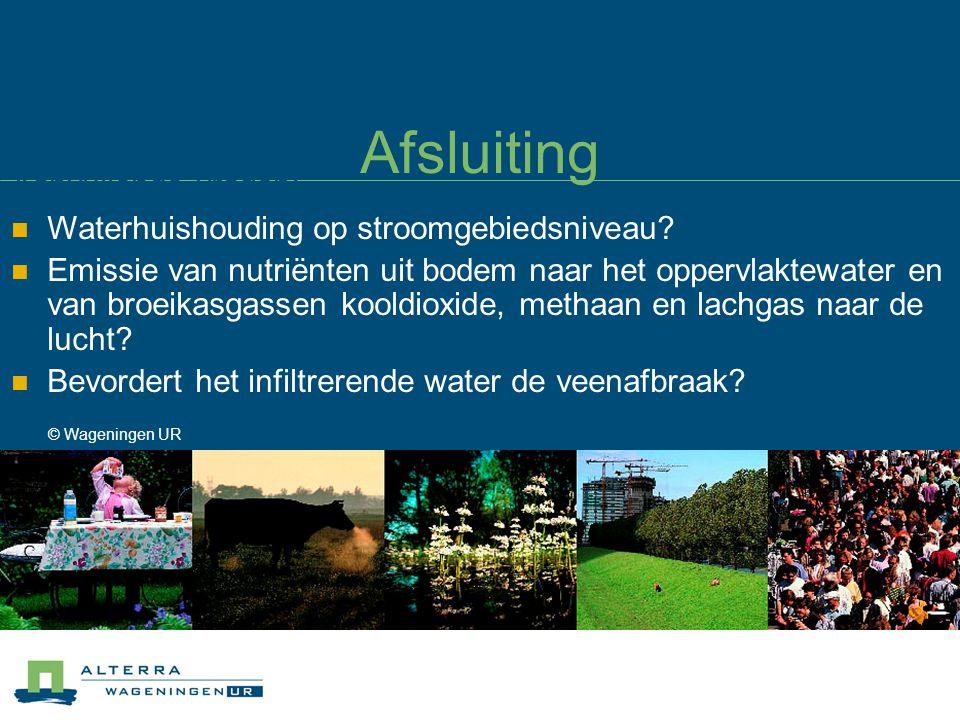 © Wageningen UR Afsluiting Aanvullende vragen: Waterhuishouding op stroomgebiedsniveau? Emissie van nutriënten uit bodem naar het oppervlaktewater en