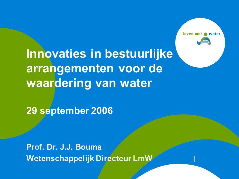 Innovaties in bestuurlijke arrangementen voor de waardering van water 29 september 2006 Prof.