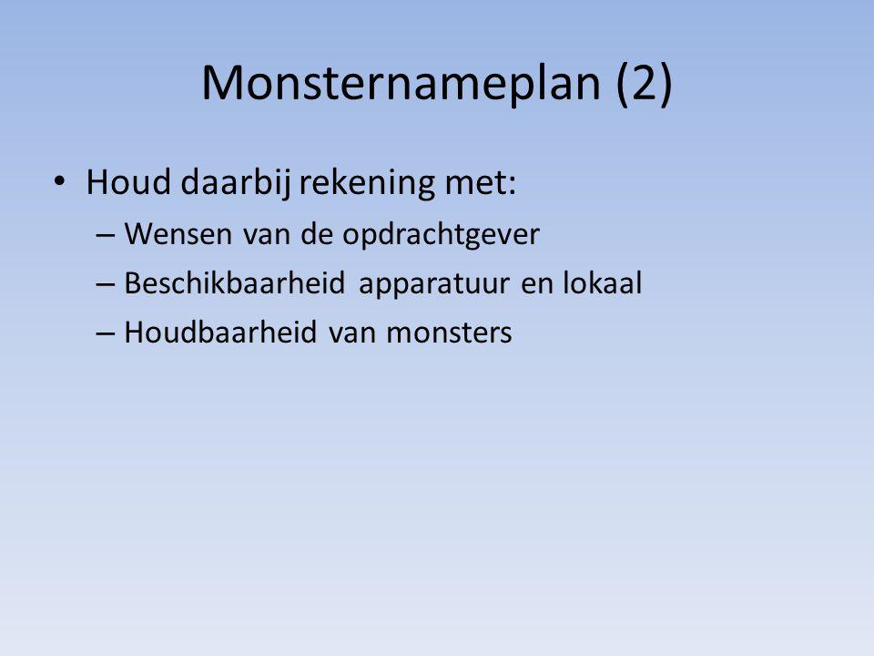 Monsternameplan (2) Houd daarbij rekening met: – Wensen van de opdrachtgever – Beschikbaarheid apparatuur en lokaal – Houdbaarheid van monsters