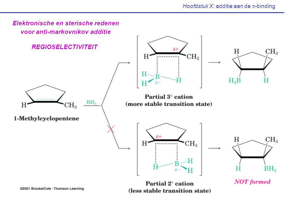 Hoofdstuk X: additie aan de  -binding Elektronische en sterische redenen voor anti-markovnikov additie REGIOSELECTIVITEIT