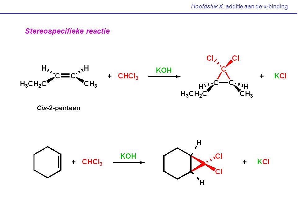Hoofdstuk X: additie aan de  -binding Stereospecifieke reactie Cis-2-penteen