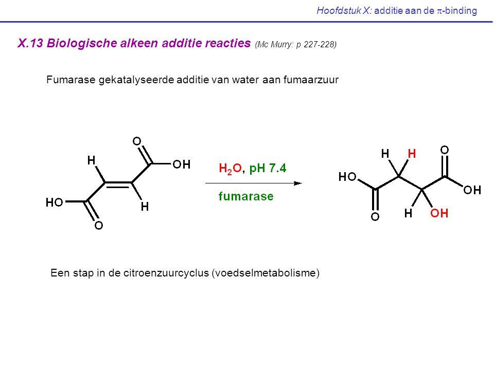 Hoofdstuk X: additie aan de  -binding X.13 Biologische alkeen additie reacties (Mc Murry: p 227-228) Fumarase gekatalyseerde additie van water aan fu