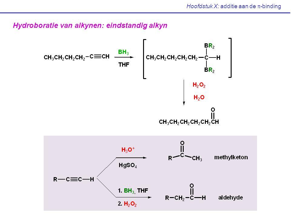 Hoofdstuk X: additie aan de  -binding Hydroboratie van alkynen: eindstandig alkyn