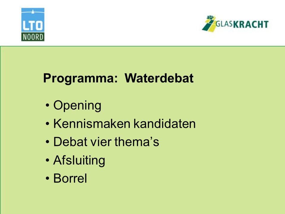 Programma: Waterdebat Opening Kennismaken kandidaten Debat vier thema's Afsluiting Borrel
