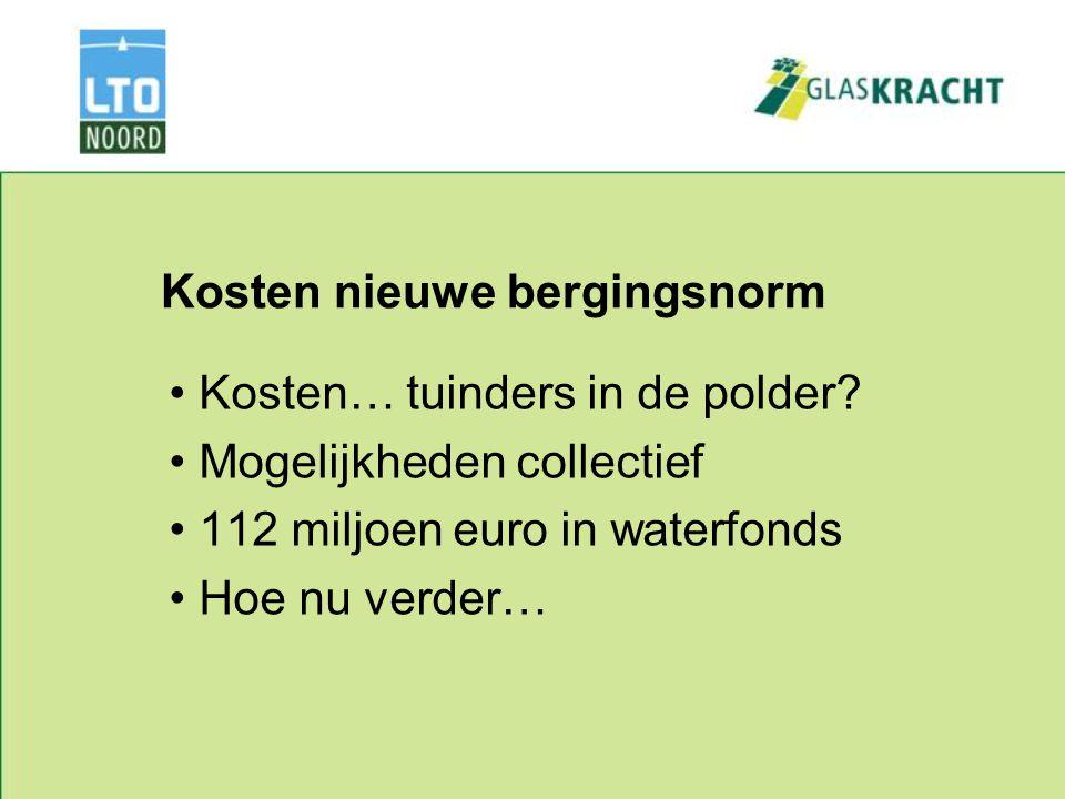 Kosten nieuwe bergingsnorm Kosten… tuinders in de polder.