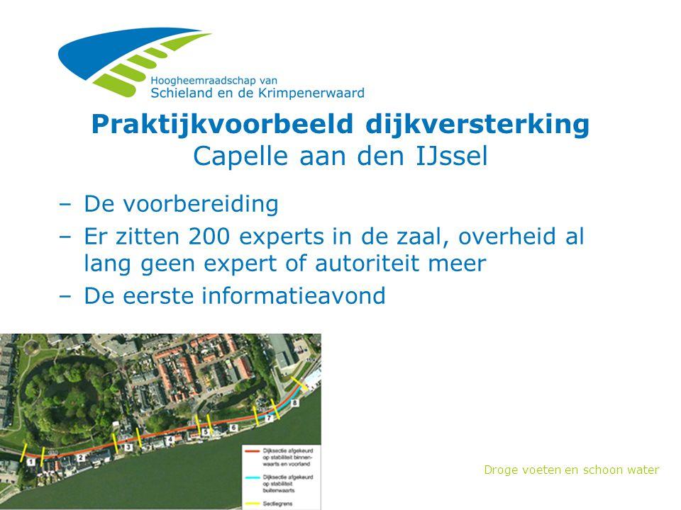 Droge voeten en schoon water Praktijkvoorbeeld dijkversterking Capelle aan den IJssel –De voorbereiding –Er zitten 200 experts in de zaal, overheid al lang geen expert of autoriteit meer –De eerste informatieavond