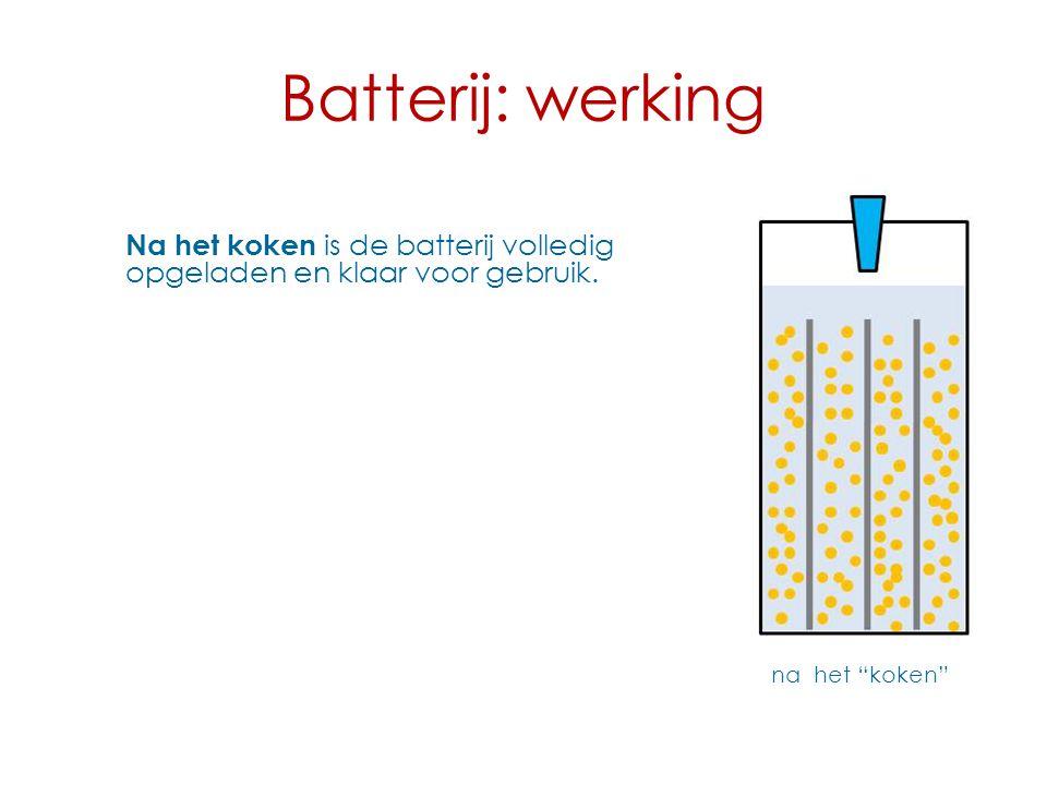"""Batterij: werking na het """"koken"""" Na het koken is de batterij volledig opgeladen en klaar voor gebruik."""