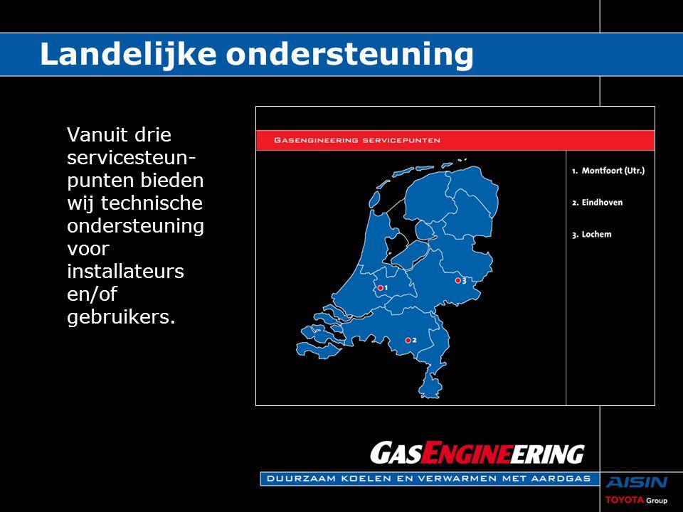 Landelijke ondersteuning Vanuit drie servicesteun- punten bieden wij technische ondersteuning voor installateurs en/of gebruikers.