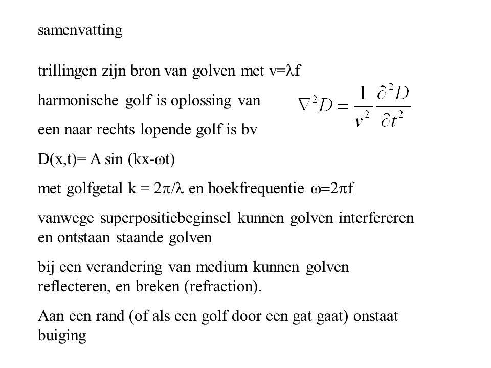 samenvatting trillingen zijn bron van golven met v= f harmonische golf is oplossing van een naar rechts lopende golf is bv D(x,t)= A sin (kx-  t) met