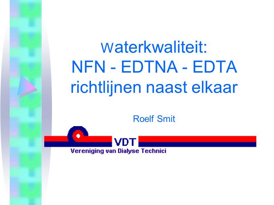 W aterkwaliteit: NFN - EDTNA - EDTA richtlijnen naast elkaar Roelf Smit