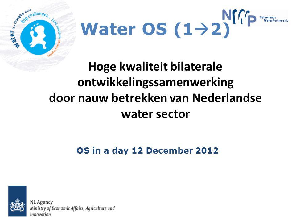 Water OS (1  2) Hoge kwaliteit bilaterale ontwikkelingssamenwerking door nauw betrekken van Nederlandse water sector OS in a day 12 December 2012