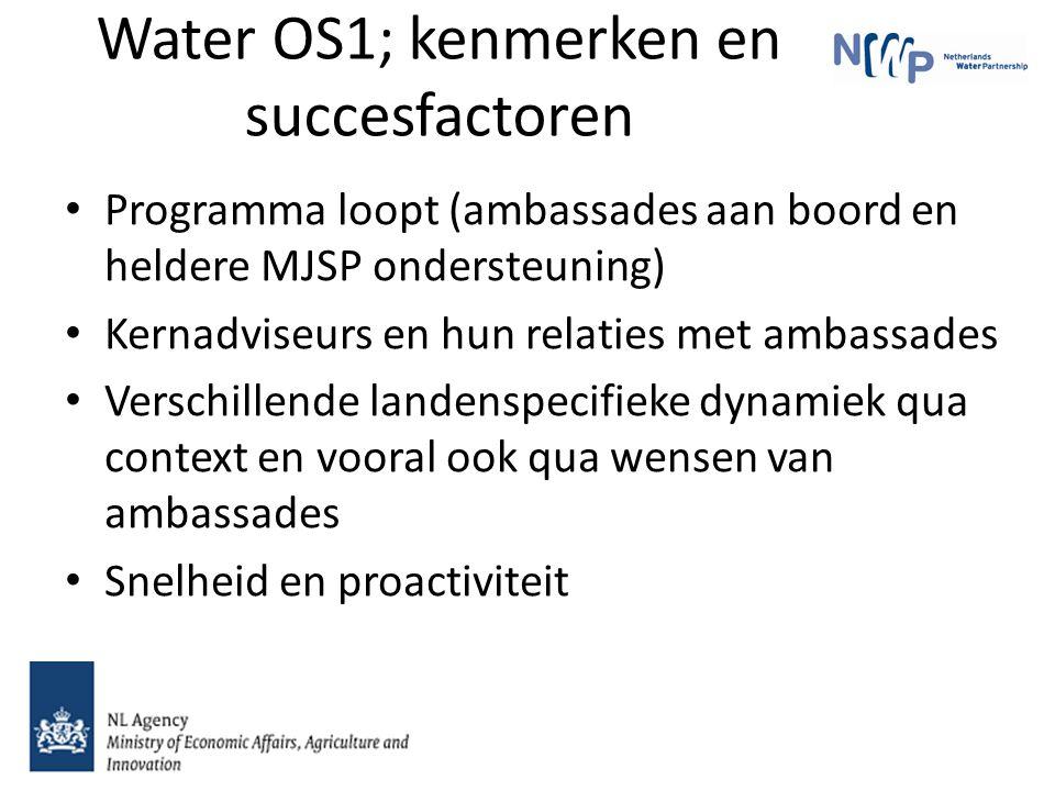 Water OS1; kenmerken en succesfactoren Programma loopt (ambassades aan boord en heldere MJSP ondersteuning) Kernadviseurs en hun relaties met ambassades Verschillende landenspecifieke dynamiek qua context en vooral ook qua wensen van ambassades Snelheid en proactiviteit
