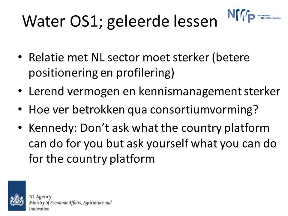 Water OS1; geleerde lessen Relatie met NL sector moet sterker (betere positionering en profilering) Lerend vermogen en kennismanagement sterker Hoe ve
