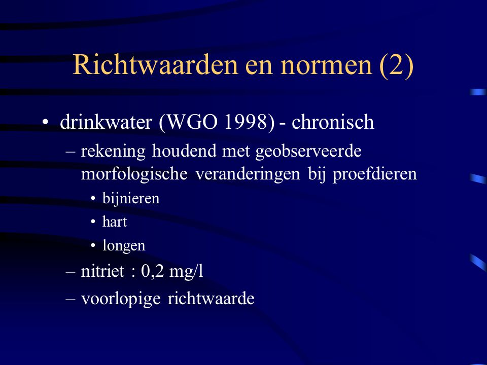 Richtwaarden en normen (2) drinkwater (WGO 1998) - chronisch –rekening houdend met geobserveerde morfologische veranderingen bij proefdieren bijnieren