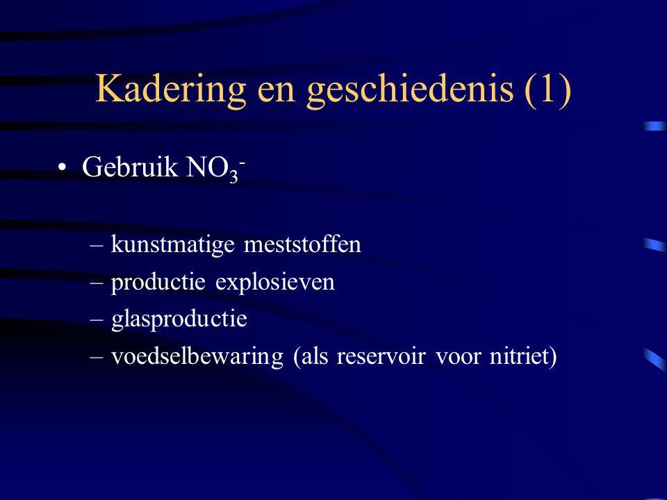 Kadering en geschiedenis (1) Gebruik NO 3 - –kunstmatige meststoffen –productie explosieven –glasproductie –voedselbewaring (als reservoir voor nitrie