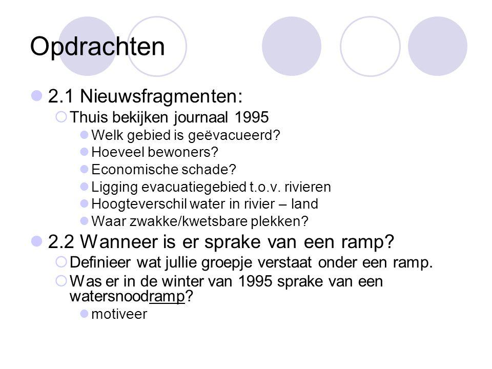 Opdrachten 2.1 Nieuwsfragmenten:  Thuis bekijken journaal 1995 Welk gebied is geëvacueerd? Hoeveel bewoners? Economische schade? Ligging evacuatiegeb