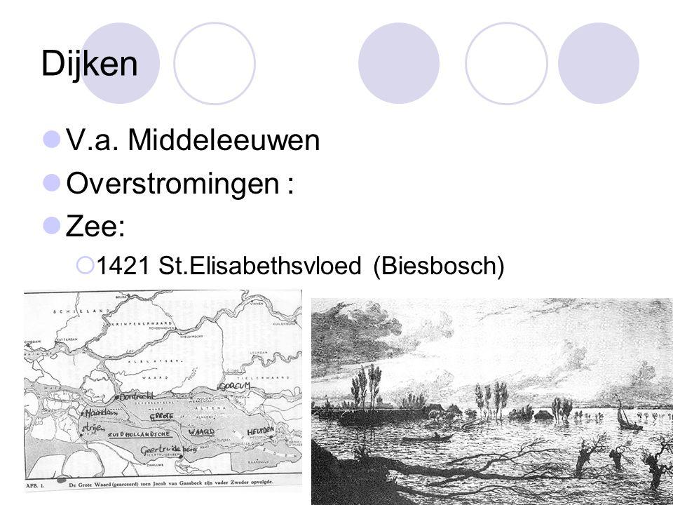 Dijken V.a. Middeleeuwen Overstromingen : Zee:  1421 St.Elisabethsvloed (Biesbosch)