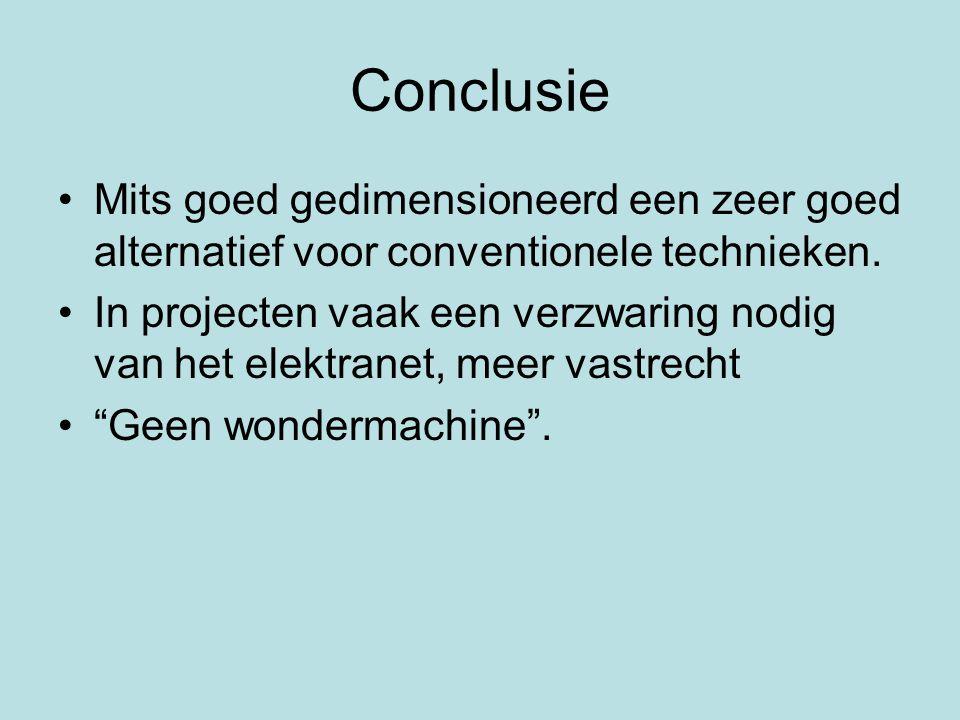 Conclusie Mits goed gedimensioneerd een zeer goed alternatief voor conventionele technieken. In projecten vaak een verzwaring nodig van het elektranet