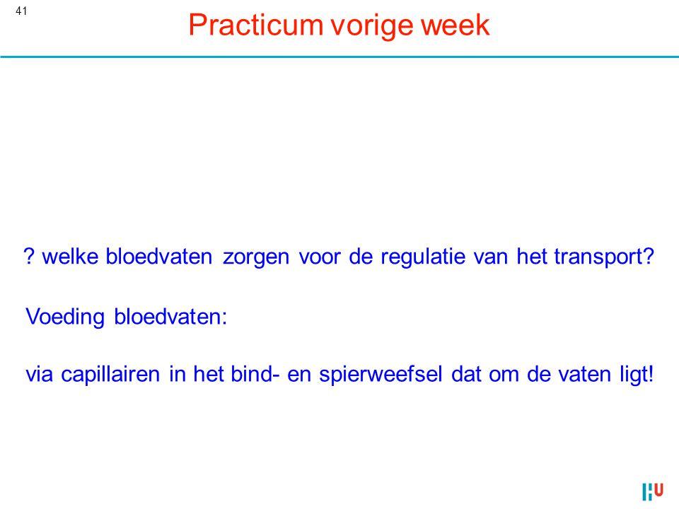 41 Practicum vorige week ? welke bloedvaten zorgen voor de regulatie van het transport? Voeding bloedvaten: via capillairen in het bind- en spierweefs
