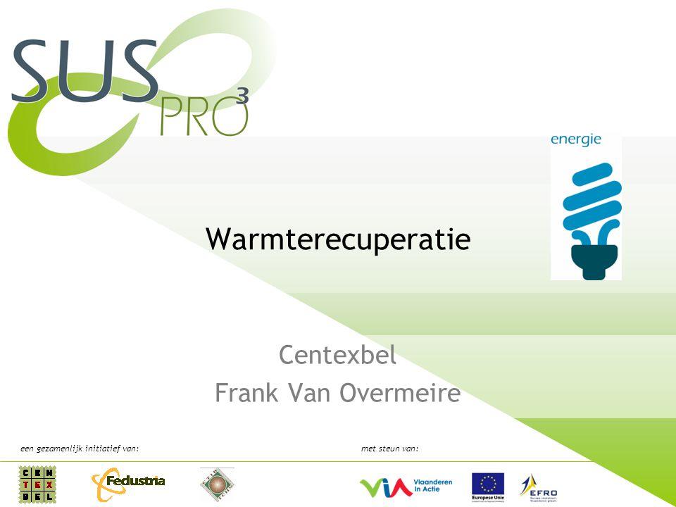 een gezamenlijk initiatief van:met steun van: Warmterecuperatie Centexbel Frank Van Overmeire