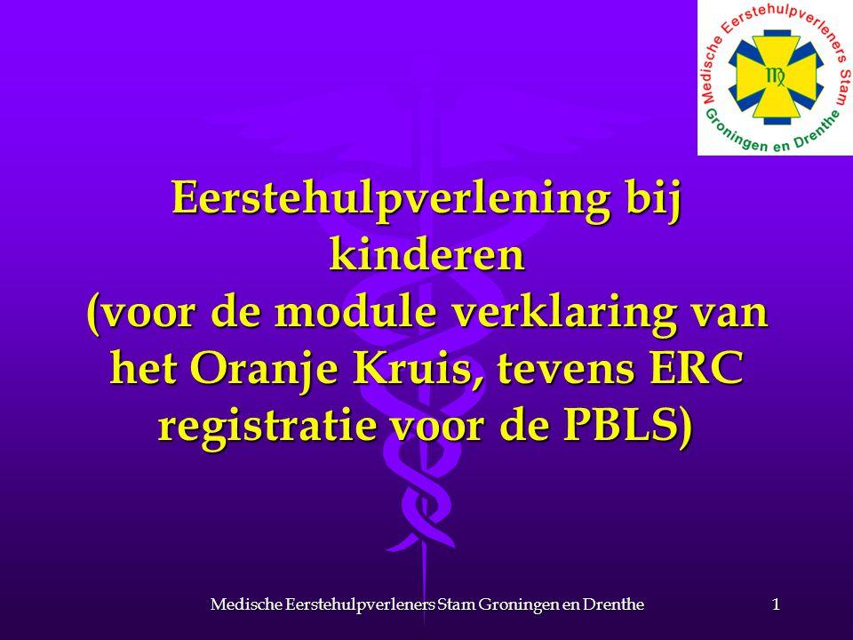 Eerstehulpverlening bij kinderen (voor de module verklaring van het Oranje Kruis, tevens ERC registratie voor de PBLS) 1Medische Eerstehulpverleners Stam Groningen en Drenthe
