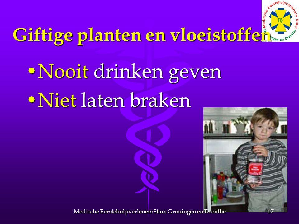 Giftige planten en vloeistoffen Nooit drinken gevenNooit drinken geven Niet laten brakenNiet laten braken 17Medische Eerstehulpverleners Stam Groninge