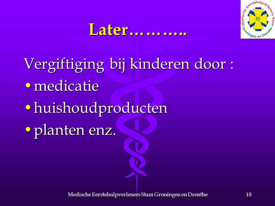 Later……….. Vergiftiging bij kinderen door : medicatiemedicatie huishoudproductenhuishoudproducten planten enz.planten enz. 18Medische Eerstehulpverlen