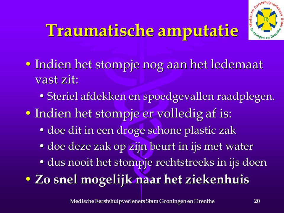 Traumatische amputatie Indien het stompje nog aan het ledemaat vast zit:Indien het stompje nog aan het ledemaat vast zit: Steriel afdekken en spoedgevallen raadplegen.Steriel afdekken en spoedgevallen raadplegen.