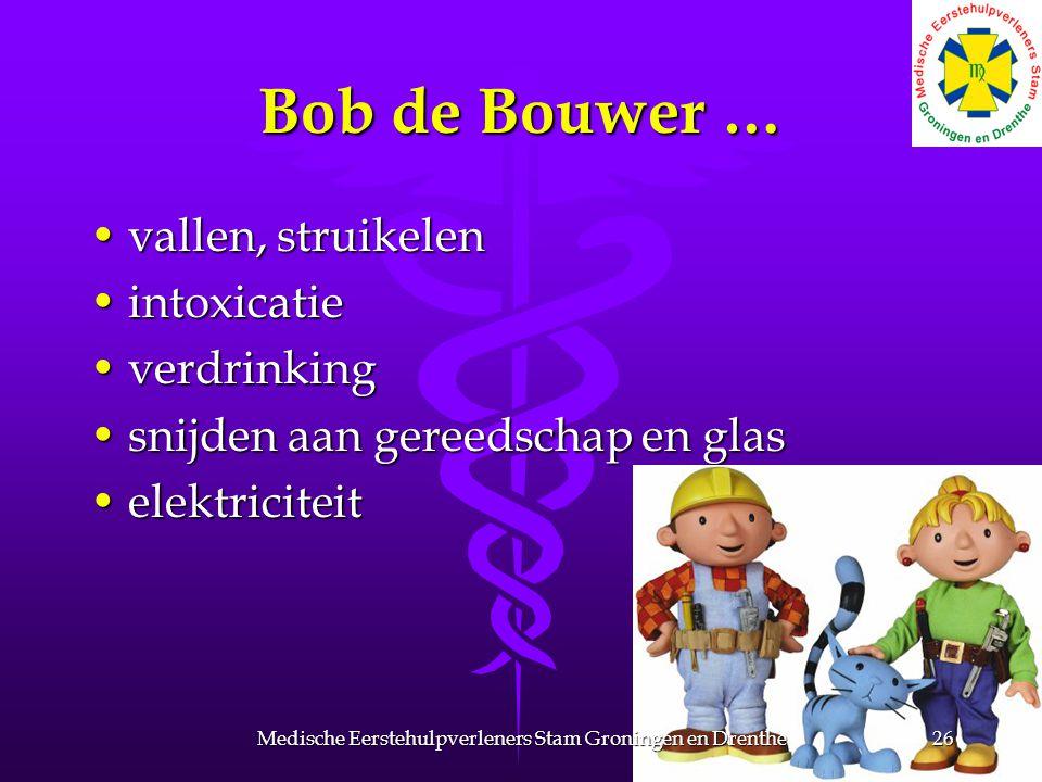 Bob de Bouwer … vallen, struikelenvallen, struikelen intoxicatieintoxicatie verdrinkingverdrinking snijden aan gereedschap en glassnijden aan gereedschap en glas elektriciteitelektriciteit 26Medische Eerstehulpverleners Stam Groningen en Drenthe
