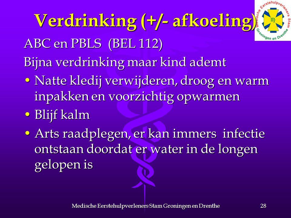 Verdrinking (+/- afkoeling) ABC en PBLS (BEL 112) Bijna verdrinking maar kind ademt Natte kledij verwijderen, droog en warm inpakken en voorzichtig op