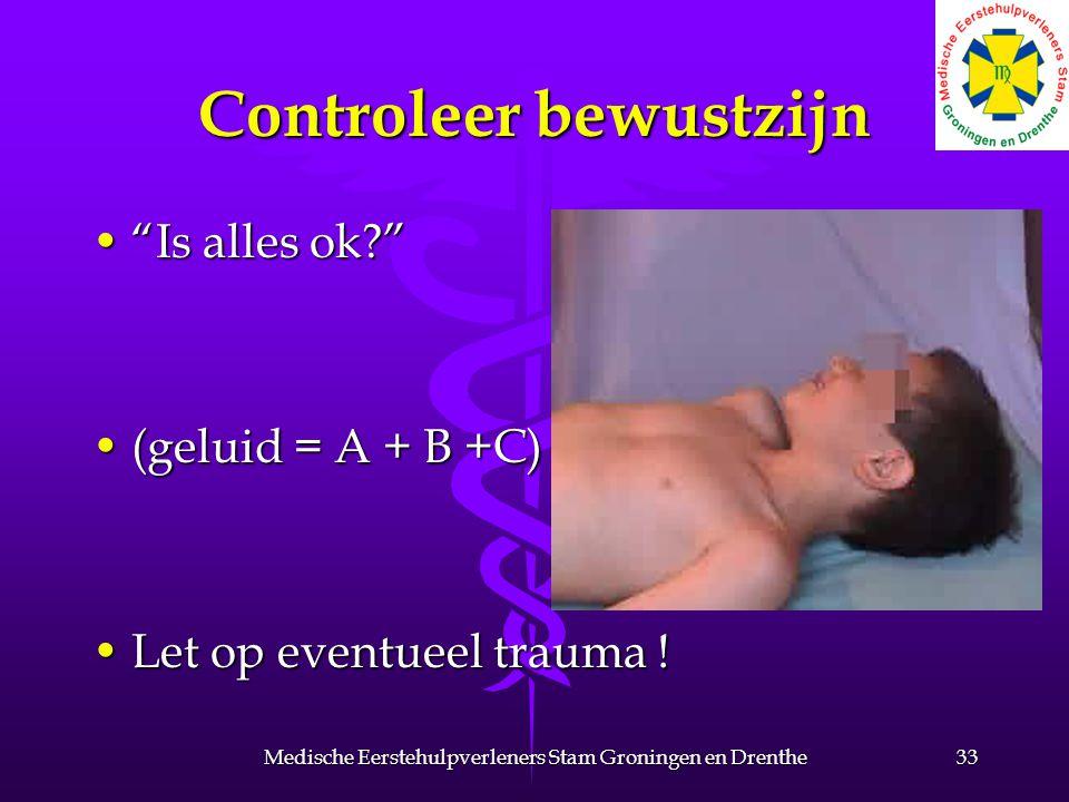 """Controleer bewustzijn """"Is alles ok?""""""""Is alles ok?"""" (geluid = A + B +C)(geluid = A + B +C) Let op eventueel trauma !Let op eventueel trauma ! 33Medisch"""