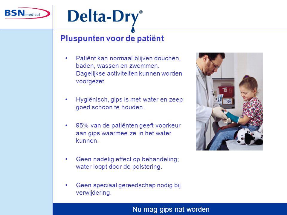 Nu mag gips nat worden Pluspunten voor de patiënt Patiënt kan normaal blijven douchen, baden, wassen en zwemmen. Dagelijkse activiteiten kunnen worden