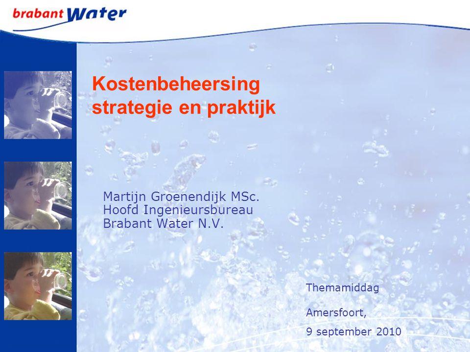 Kostenbeheersing strategie en praktijk Martijn Groenendijk MSc. Hoofd Ingenieursbureau Brabant Water N.V. Themamiddag Amersfoort, 9 september 2010