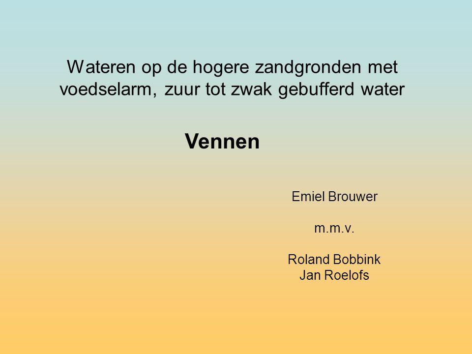 Wateren op de hogere zandgronden met voedselarm, zuur tot zwak gebufferd water Emiel Brouwer m.m.v.