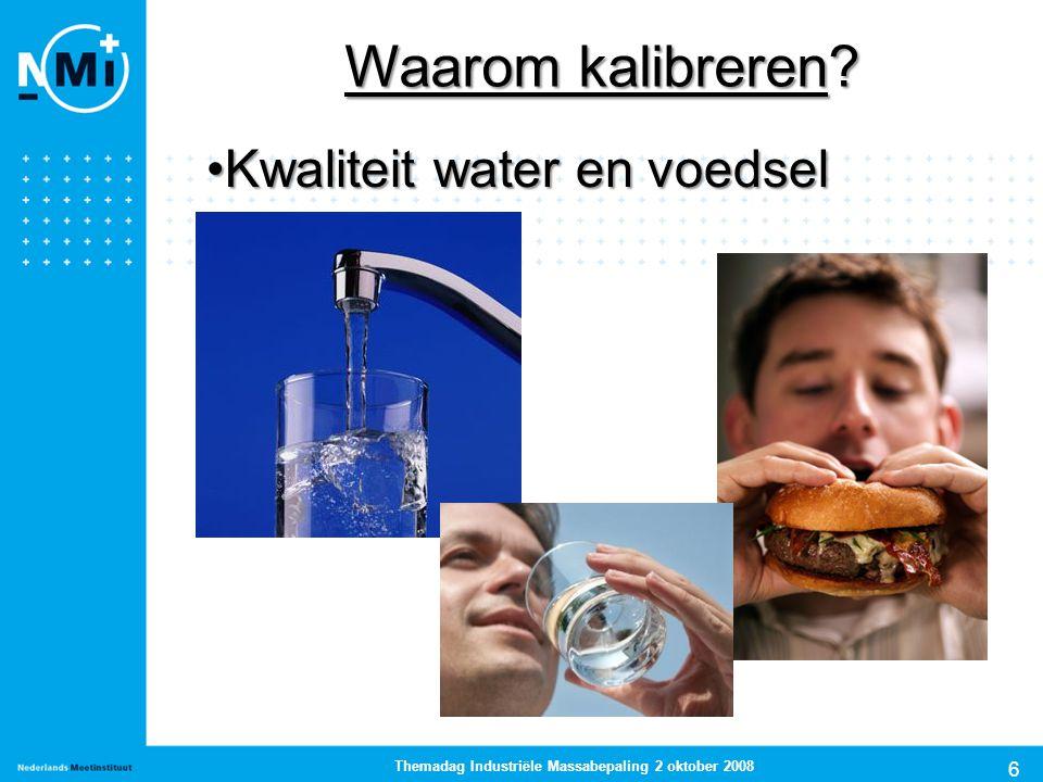 6 Themadag Industriële Massabepaling 2 oktober 2008 Kwaliteit water en voedselKwaliteit water en voedsel Waarom kalibreren?