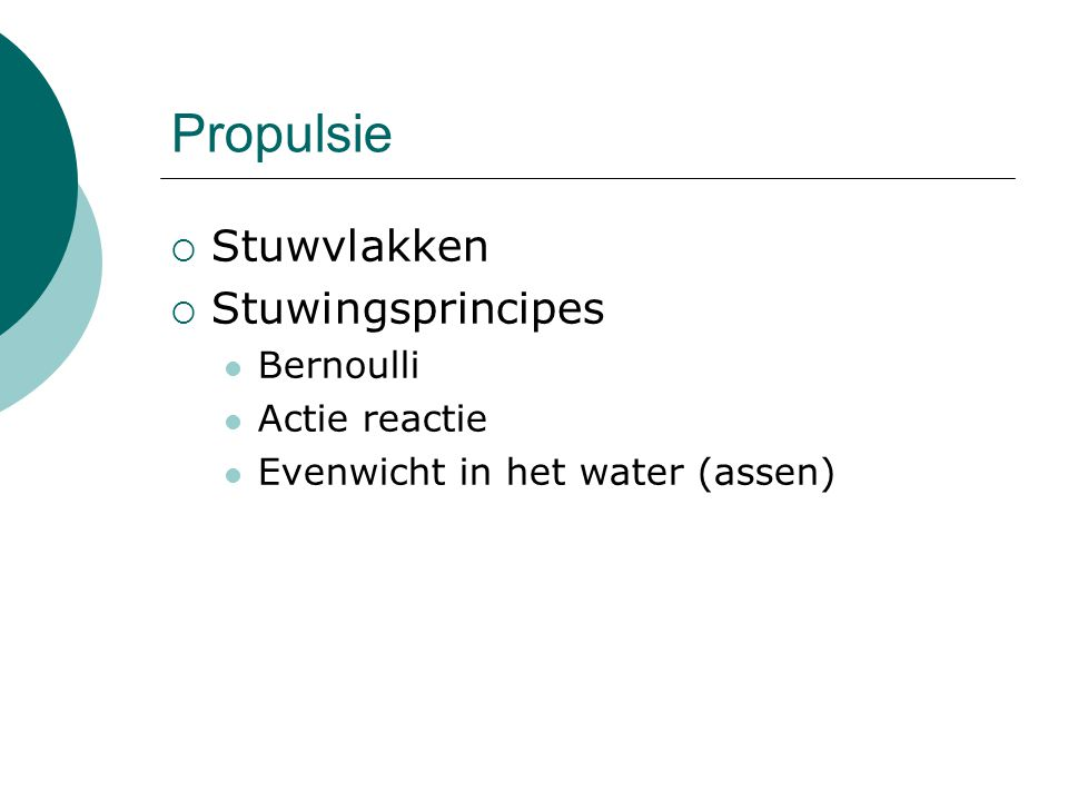 Propulsie  Stuwvlakken  Stuwingsprincipes Bernoulli Actie reactie Evenwicht in het water (assen)