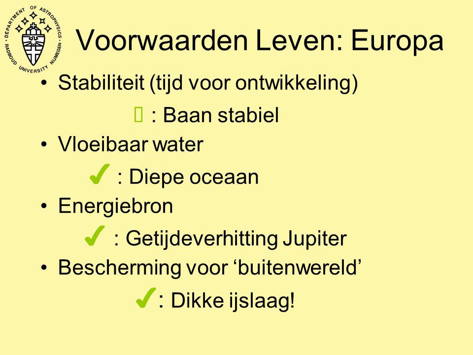 Voorwaarden Leven: Europa Stabiliteit (tijd voor ontwikkeling) ✔ : Baan stabiel Vloeibaar water  ✔ : Diepe oceaan Energiebron ✔ : Getijdeverhitt