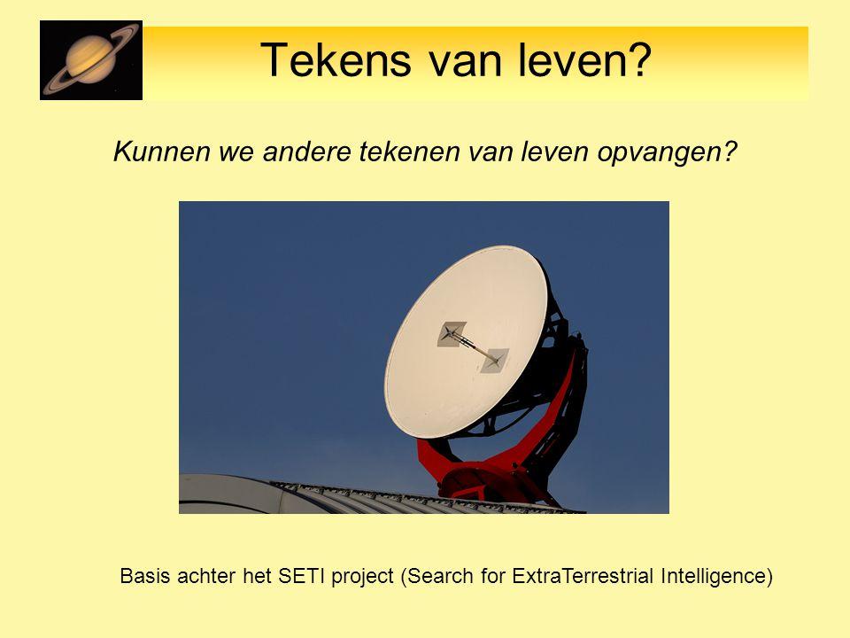 Tekens van leven? Kunnen we andere tekenen van leven opvangen? Basis achter het SETI project (Search for ExtraTerrestrial Intelligence)