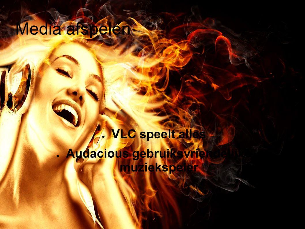 Media afspelen ● VLC speelt alles ● Audacious gebruiksvriendelijke muziekspeler