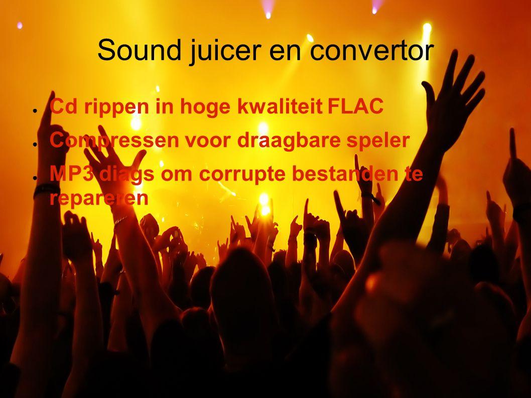 Sound juicer en convertor ● Cd rippen in hoge kwaliteit FLAC ● Compressen voor draagbare speler ● MP3 diags om corrupte bestanden te repareren