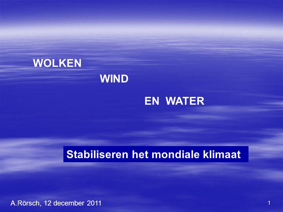 1 WOLKEN WIND EN WATER Stabiliseren het mondiale klimaat A.Rörsch, 12 december 2011