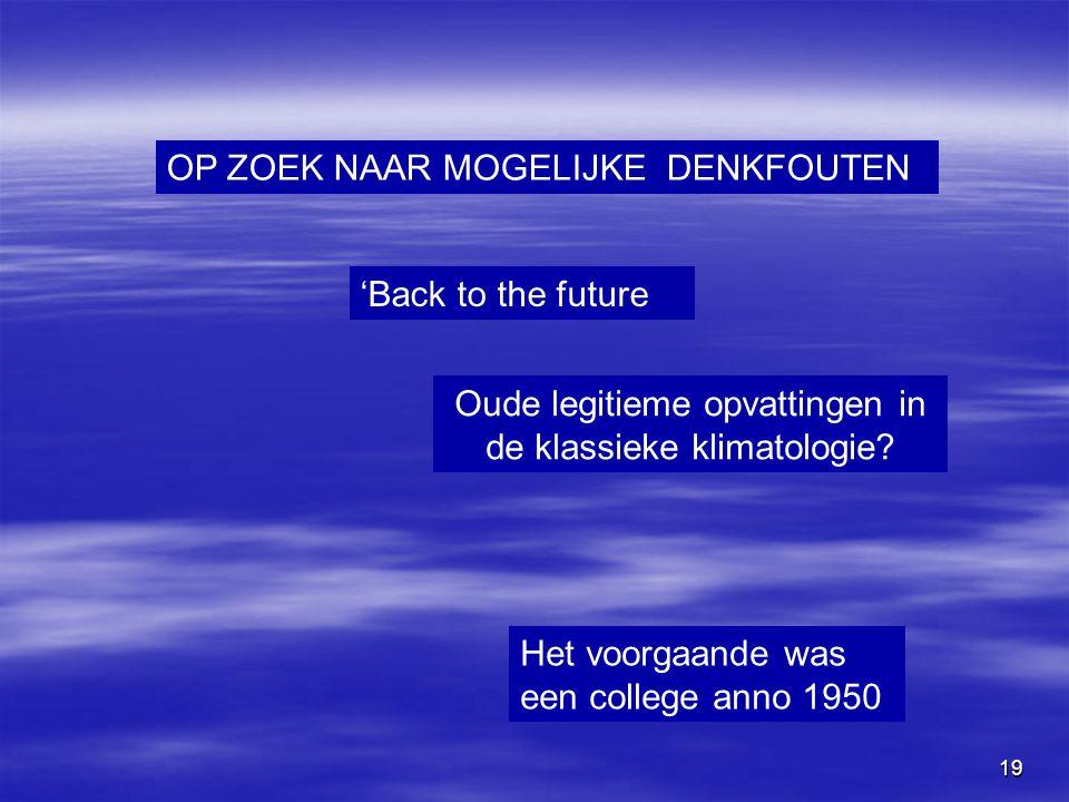 19 OP ZOEK NAAR MOGELIJKE DENKFOUTEN 'Back to the future Oude legitieme opvattingen in de klassieke klimatologie? Het voorgaande was een college anno